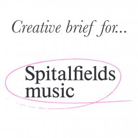 Creative brief for Spitalfields Music